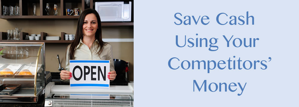Save Cash Using your Competitors' Money